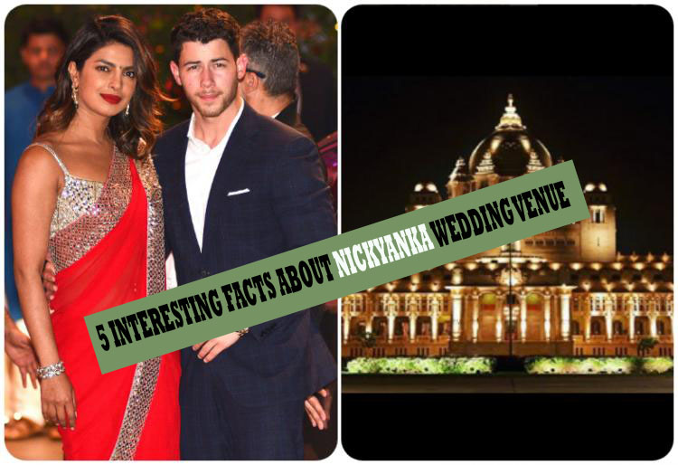 5 Interesting Facts About Priyanka & Nick Wedding Venue !!!