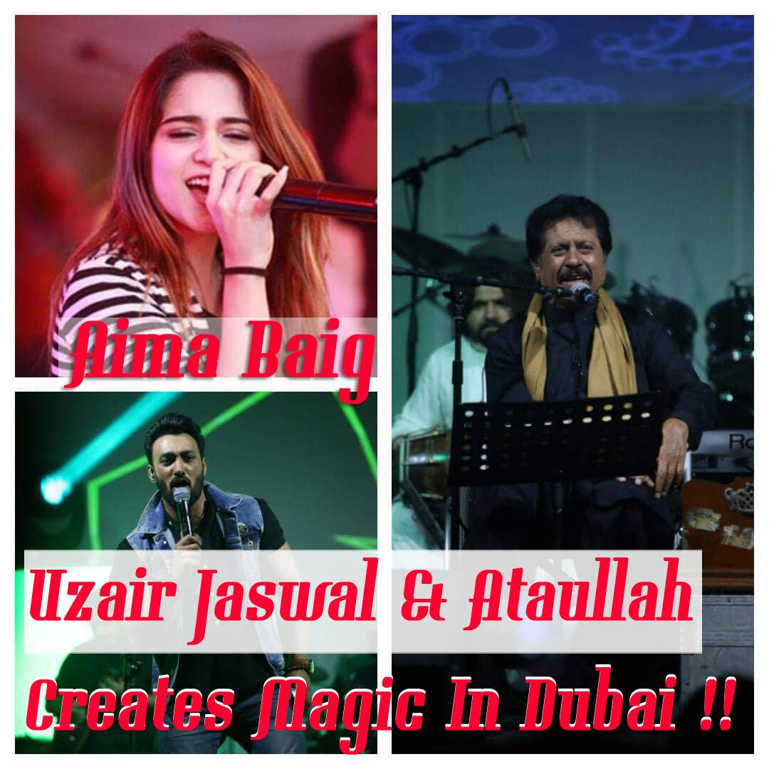 Aima Baig, Uzair Jaswal & Ataullah EsaKhelvi Have Thrilled The Audience With Thier Powerful Performance In Dubai !!